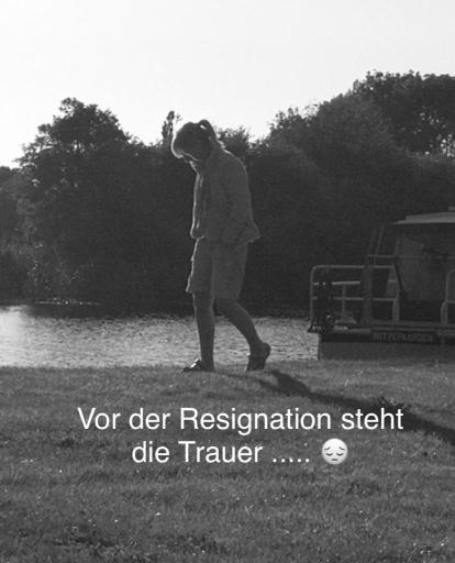 Vor der Resignation steht die Trauer